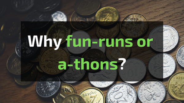 Why fun-runs or a-thons?