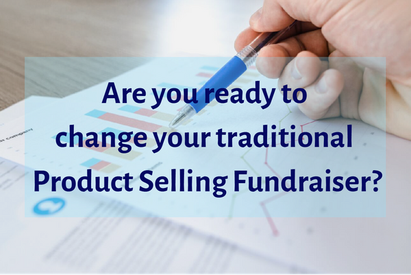 Are you ready to change your traditional Product Sale Fundraiser?
