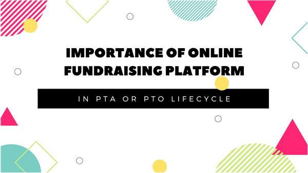 Importance of online fundraising platform in Parent Teacher Group life-cycle