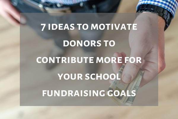 7 ideas to motivate donors to contribute more for your school fundraising goals